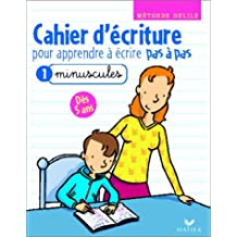 Pas à pas : Cahier d'écriture pour apprendre à écrire pas à pas, tome 1 : Les Minuscules