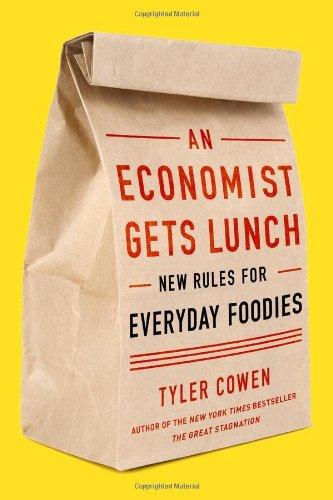 An Economist Gets Lunch: New Rules for Everyday Foodies por Tyler Cowen