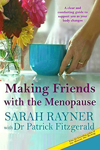 Making Friends with the Menopause: A clear and comforting guide to support you as your body changes by Sarah Rayner (2015-03-07)