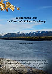 Wilderness Life in Canada's Yukon Territory: A typical year (English Edition)