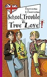 School, Trouble & True Love