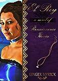 El Rey: A Novel of Renaissance Iberia