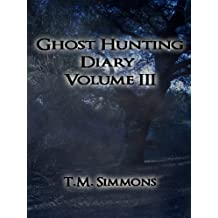 Ghost Hunting Diary Volume III (Ghost Hunting Diaries Book 3)