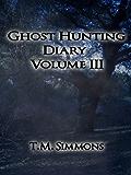 Ghost Hunting Diary Volume III (Ghost Hunting Diaries Book 3)