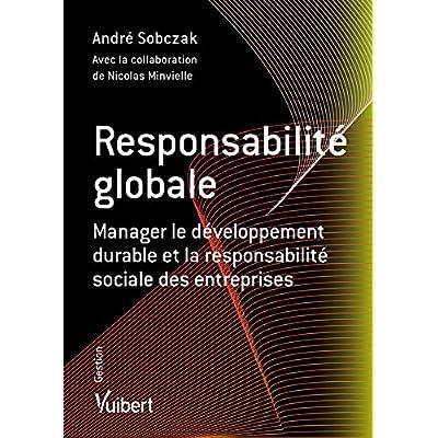 Responsabilité globale : Manager le développement durable et la responsabilité sociale des entreprises