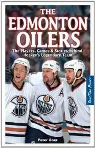 Edmonton Oilers, The: The Players, Games & Stories behind Hockey's Legendary Team por Peter Boer