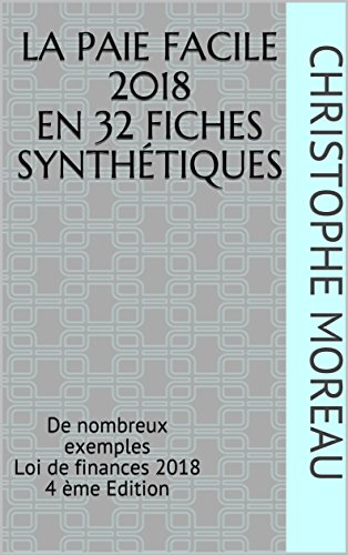 LA PAIE FACILE 2018 en 32 fiches synthétiques: De nombreux exemples Loi de finances 2018 4 ème Edition