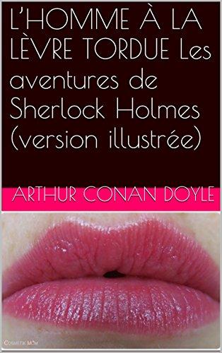 L'HOMME À LA LÈVRE TORDUE Les aventures de Sherlock Holmes (version illustrée) par Arthur Conan Doyle