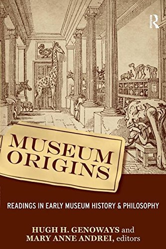 Museum Origins: Readings in Early Museum History and Philosophy (2009-08-17)