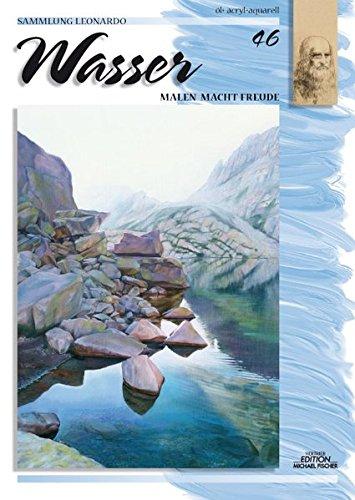 Wasser: Sammlung Leonardo No 46 (Sammlung Leonardo / Malen macht Freude)