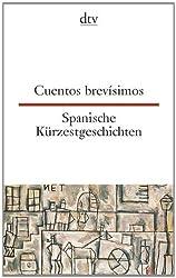 Cuentos brevísimos Spanische Kürzestgeschichten: 74 kurze Prosatexte von 47 modernen Autoren aus Spanien und Spanisch-Amerika (dtv zweisprachig)