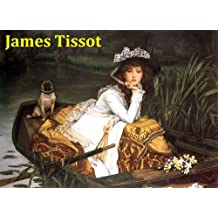 412 Color Paintings of James Tissot (James Jacques Joseph Tissot) - French Realist Painter (October 15, 1836 - August 8, 1902) (English Edition)