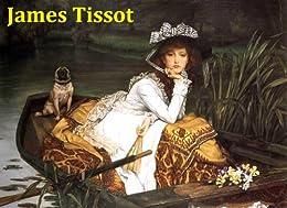412 Color Paintings of James Tissot (James Jacques Joseph Tissot) - French Realist Painter (October 15, 1836 - August 8, 1902) (English Edition) par [Michalak, Jacek]