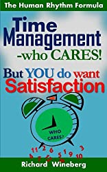 Time Management - Who Cares! But You do Want Satisfaction. (The Human Rhythm Formula)