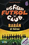 Raban el heroe. Las fieras del futbol 6 / Raban the Hero. The Wild Soccer Bunch, Book 6 (Las fieras futbol club / The Wi