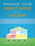 Manage Your Smart Home With An App!: Learn to Control your Lighting, Thermostats, IP Cameras, Music, Kitchen, Garden, Safety & Security Alarm Systems on your smartphone or Tablet device.