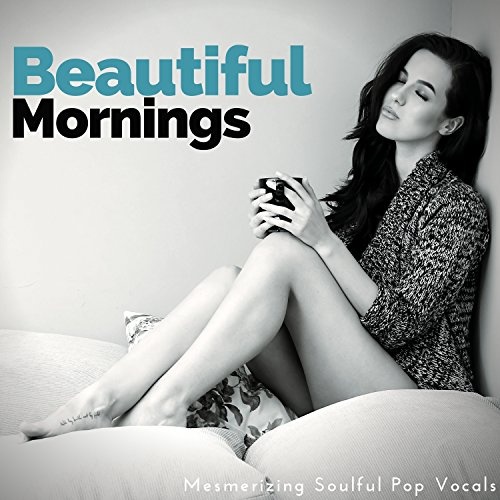 Beautiful Mornings - Mesmerizing Soulful Pop Vocals (Lori Scott)
