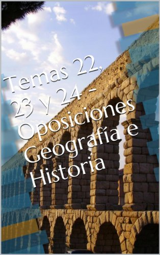 Temas 22, 23 y 24 - Oposiciones Geografía e Historia (Oposiciones Secundaria -  Geografía e Historia nº 11) por Academia Aprenser