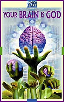 Your Brain Is God (Self-Mastery Series) by [Leary, Timothy]