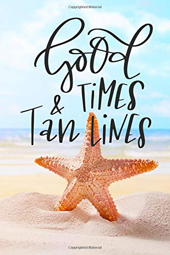 Good Times & Tan Lines: Beach Travel Tropical Journal for Women to Write In, Teen Women Girl Writing Book 6x9 200 pages Lined Interiors with Summer Embellishments