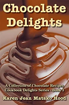 Chocolate Delights Cookbook: A Collection of Chocolate Recipes (Cookbook Delights Series 3) (English Edition) von [Matsko Hood, Karen Jean]