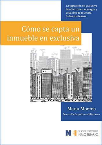 Cómo se capta un inmueble en exclusiva: La captación en exclusiva también tiene su magia, y este libro te muestra todos sus trucos… (Marketing inmobiliario nº 2) por Manu Moreno