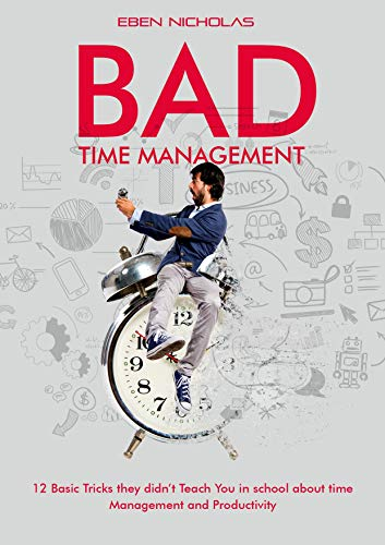 Bad Time Management: 12 Basic Tricks they Didnt Teach You In ...