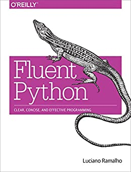 Fluent Python: Clear, Concise, and Effective Programming by [Ramalho, Luciano]