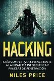 Hacking: Guía Completa Del Principiante a la Piratería Informática y Pruebas De Penetración