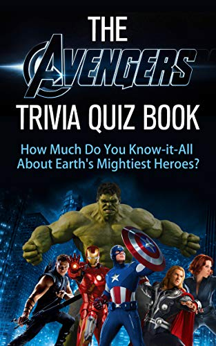 The Avengers Trivia Quiz Book: How Much Do You Know-it-All About The Avengers?  (Know-It-All Trivia Quiz Series) (English Edition)