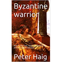 Byzantine warrior: War in the East, African adventures and the Italian debacle