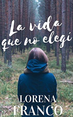 La vida que no elegí por Lorena Franco