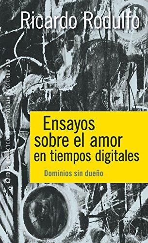 Ensayos sobre el amor en tiempos digitales: Dominios sin dueño por Ricardo Rodulfo