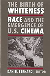 The Birth of Whiteness: Race and the Emergence of U. S. Cinema
