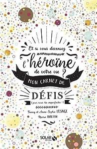 Et si vous deveniez l'héroïne de votre vie ? par Anne-Sophie Lesage