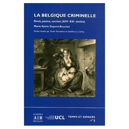 La Belgique criminelle : Droit, justice et société ( XIVème - XVIème siècle )