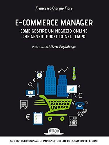E-commerce manager. Come gestire un negozio online che generi profitto nel tempo