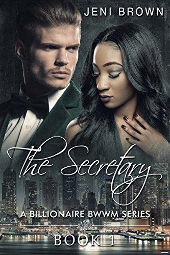 THE SECRETARY: A BILLIONAIRE BWWM ROMANCE - BOOK 1