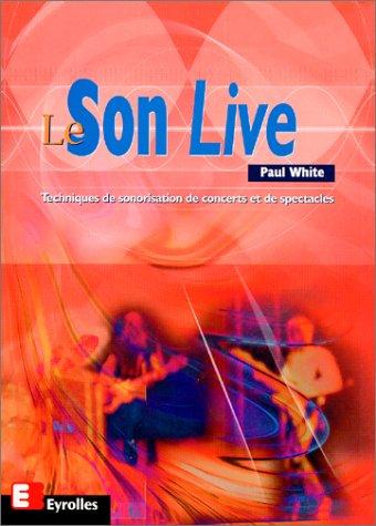 Le Son Live : techniques de sonorisation de concerts et de spectacles par Paul White