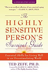 Highly Sensitive Person's Survival Guide: Essential Skills for Living Well in an Overstimulating World (Step-By-Step Guides) by Ted Zeff (2004-11-08)