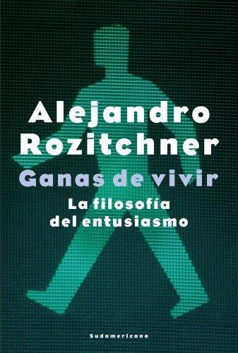 Ganas de vivir: La filosofía del entusiasmo por Alejandro Rozitchner