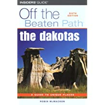 Off the Beaten Path the Dakotas: A Guide to Unique places