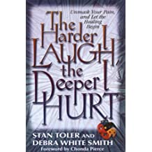 The Harder I Laugh, the Deeper I Hurt: Unmask Your Pain, and Let the Healing Begin by Stan Toler (2000-11-06)