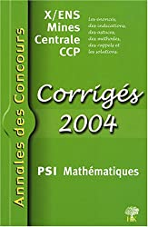 PSI Mathématiques : Corrigés X/ENS Mines Centrale CCP