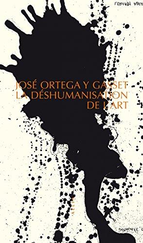 La Deshumanisation de l'Art par José Ortega Y Gasset