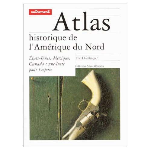 ATLAS HISTORIQUE DE L'AMERIQUE DU NORD. Etats-Unis, Mexique, Canada : une lutte pour l'espace