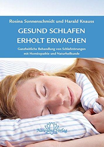Gesund schlafen - Erholt erwachen: Ganzheitliche Behandlung von Schlafstörungen, mit Homöopathie und Naturheilkunde