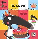Il lupo che voleva la festa di compleanno. Ediz. illustrata