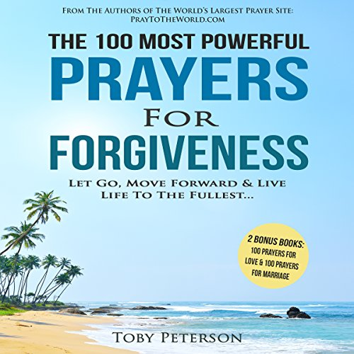 The 100 Most Powerful Prayers for Forgiveness - Toby Peterson - Unabridged