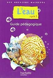 L'eau cycle 3 : Guide pédagogique